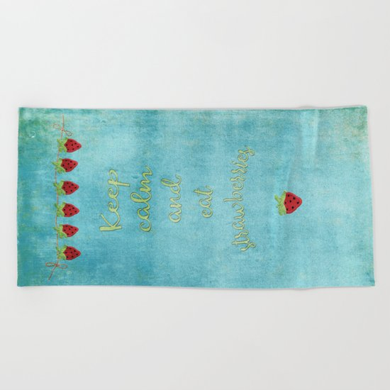Keep calm and eat strawberries I Fruit Food Strawberry Beach Towel