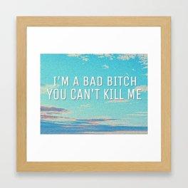 I'm a bad bitch, you can't kill me Framed Art Print