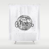 sayings Shower Curtains featuring I love you to the moon and back by Earthlightened