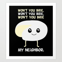 Won't You Brie My Neighbor Art Print