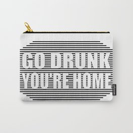 Go drunk, you're home Carry-All Pouch
