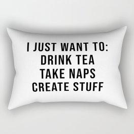 I just want to: drink tea take naps create stuff Rectangular Pillow