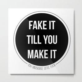 Fake It Til You Make It Metal Print