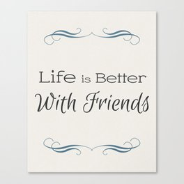 Life is Better With Friends Wall Art Canvas Print