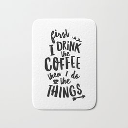 First I Drink the Coffee then I Do the Things black and white typography poster home wall decor Bath Mat