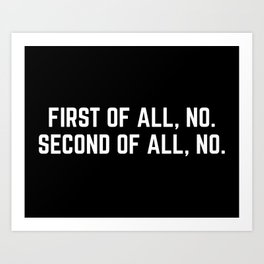 First Of All, No Funny Quote Art Print