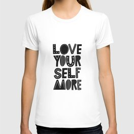 Love Yourself More black and white Scandinavian style inspirational typography quote T-shirt
