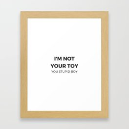Im not your toy Framed Art Print