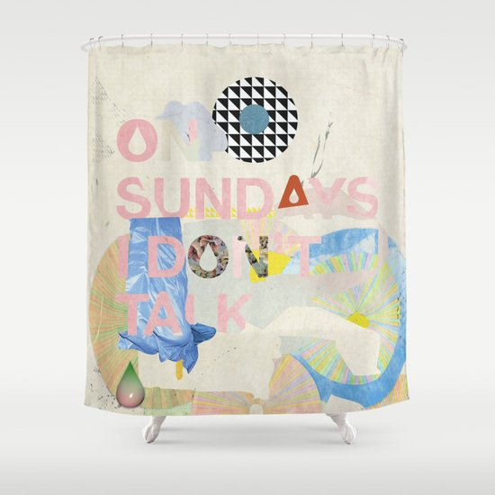 ON SUNDAYS I DON'T TALK Shower Curtain