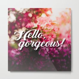 Beautiful Flowers Hello, Gorgeous Typography Metal Print