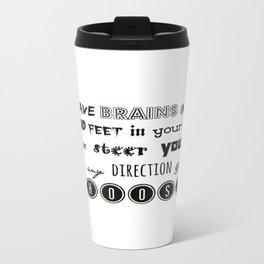 you have brains in your head and feet in your shoes. Travel Mug