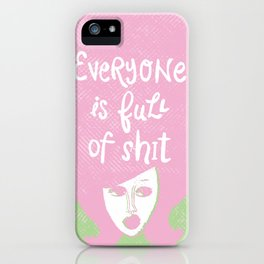 Everyone is Full of Shit iPhone Case