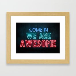 Come in we are awesome, neon light sign, business signs, led open sign, shop entrance, store sign Framed Art Print