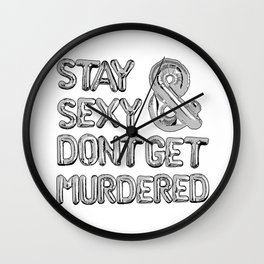 Stay Sexy & Don't Get Murdered - Silver Wall Clock