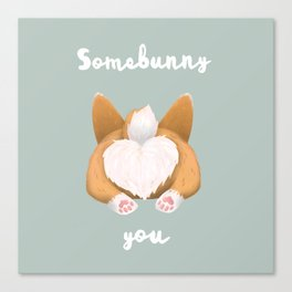 Somebunny loves you / Corgi Butt Canvas Print