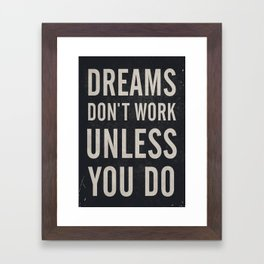 Dreams don't work unless You Do. Quote typography, to inspire, motivate, boost, overcome difficulty Framed Art Print