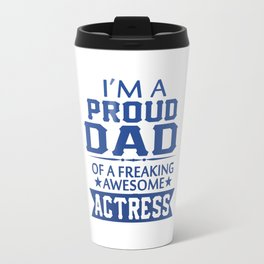 I'M A PROUD ACTRESS'S DAD Travel Mug