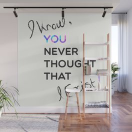 i know , you never thought that i exist Wall Mural