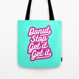 Donut Stop Get It Get It Frosted Sprinkles Typography Tote Bag