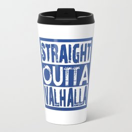 STRAIGHT OUTTA VALHALLA Travel Mug
