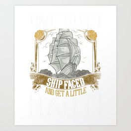 Time To Get Shipfaced & Get a Little Nauti Pun Art Print