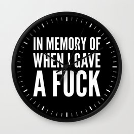 IN MEMORY OF WHEN I GAVE A FUCK (Black & White) Wall Clock