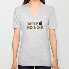 Coffee Is For Closers Unisex V-Neck