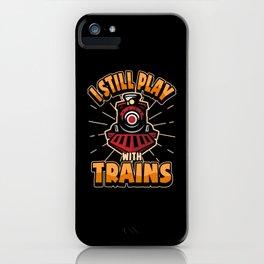 Funny Train Trains Train Locomotive Saying Steam iPhone Case