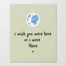 I Wish You Were Here Or I Were There Canvas Print