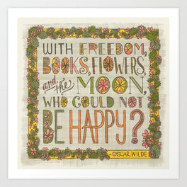 With Freedom, Books, Flowers, and the Moon, Who Could Not Be Happy? (Grow Free Series) Art Print