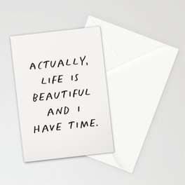 Actually Life is Beautiful and I Have Time Stationery Cards