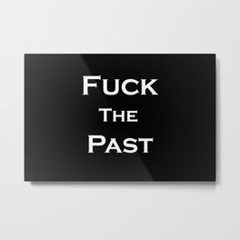 Fuck The Past Metal Print