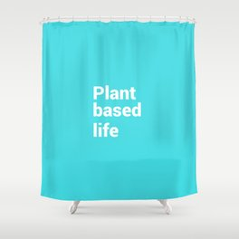 Plant based life Shower Curtain
