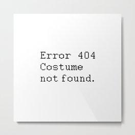 Error 404 Costume Not Found Metal Print