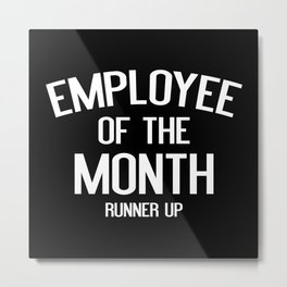 Employee Of The Month Runner Up Metal Print