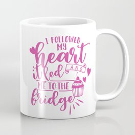 I Followed My Heart Coffee Mug
