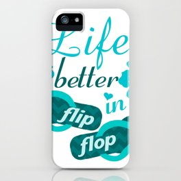 Life is better in flip flop iPhone Case