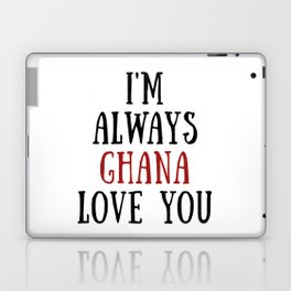 I'm Always Ghana Love You Laptop & iPad Skin