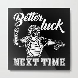 Better Luck Next Time Baseball Player Metal Print
