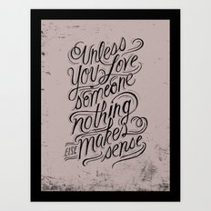 Unless you love someone... Art Print