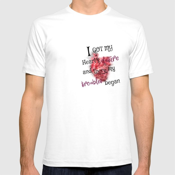 I got my heart's desire and there my trouble began - the magicians T-shirt