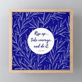 Rise up... take courage, and do it. Ezra 10:4 Framed Mini Art Print