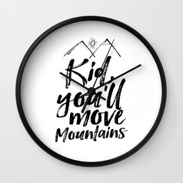 Kid You'll Move Mountains, Printable Art, Inspirational Print, Nursery Wall Clock