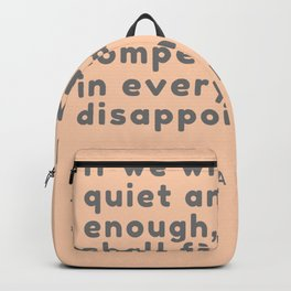 We shall find compensation in every disappointment. Henry David Thoreau Backpack
