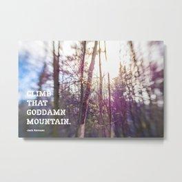 Climb That Goddamn Mountain. -Jack Kerouac Metal Print
