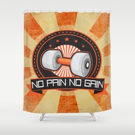 No Pain No Gain Motivational Daily Fitness Quote Shower Curtain