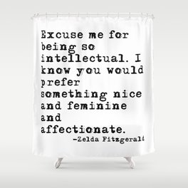 Excuse me for being so intellectual Shower Curtain