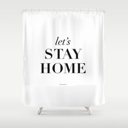 Let's Stay Home Black and White Home Sweet Home Typography Quote Poster Valentine Gift for Her Shower Curtain
