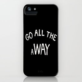GO ALL THE aWAY iPhone Case