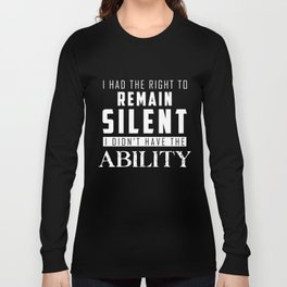 Funny Saying T-Shirt I Had The Right To Remain Silent Gift Long Sleeve T-shirt